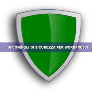 10 consigli per la sicurezza di un sito web realizzato con WordPress