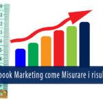 Social media marketing: valutare i risultati di una campagna Facebook, cosa misurare?
