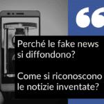 perché le fake news si diffondono e come si riconoscono le notizie inventate